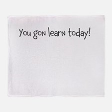 you gon learn today Throw Blanket