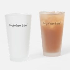you gon learn today Drinking Glass