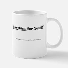 anything for you Small Small Mug