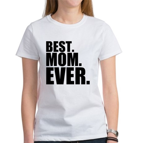 Best Mom Ever - Best. Mom. Ever. T-Shirt