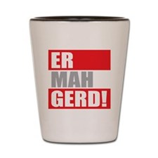 ER MAH GERD! Shot Glass