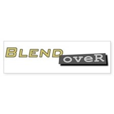 Blendover Bumper Bumper Sticker