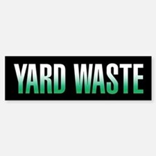 Yard Waste Bumper Bumper Sticker (Black Series) Bumper Bumper Bumper Sticker