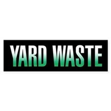 Yard Waste Bumper Sticker (Black Series) Bumper Bumper Sticker