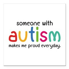 Someone With Autism Makes Me Proud Everyday Square