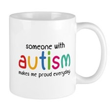 Someone With Autism Makes Me Proud Everyday Mug