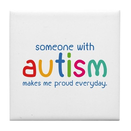 Someone With Autism Makes Me Proud Everyday Tile C