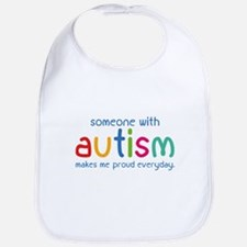 Someone With Autism Makes Me Proud Everyday Bib