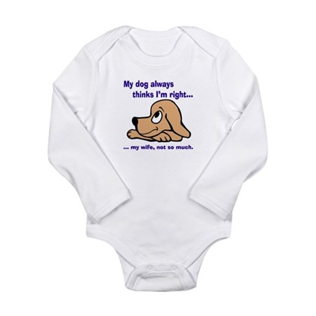 Dog Thinks I'm Right Long Sleeve Infant Bodysuit