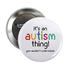"""It's an autism thing! 2.25"""" Button"""