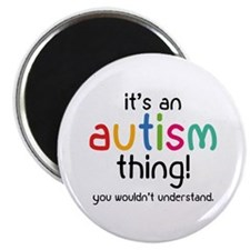 It's an autism thing! Magnet