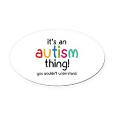 It's an autism thing! Oval Car Magnet