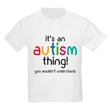 It's an autism thing! T-Shirt