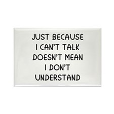 Just because I can't talk ... Rectangle Magnet