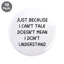 """Just because I can't talk ... 3.5"""" Button (10 pack"""