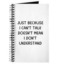 Just because I can't talk ... Journal