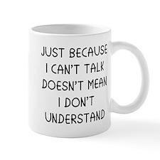 Just because I can't talk ... Mug