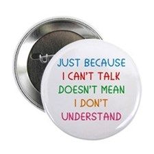"Just because I can't talk ... 2.25"" Button"