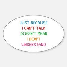 Just because I can't talk ... Sticker (Oval)