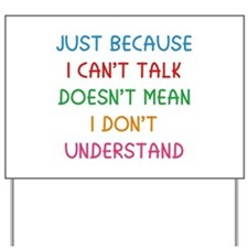 Just because I can't talk ... Yard Sign