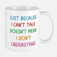 Just because I can't talk ... Mug