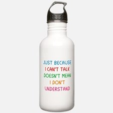 Just because I can't talk ... Water Bottle