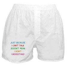 Just because I can't talk ... Boxer Shorts