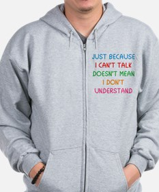 Just because I can't talk ... Zip Hoodie