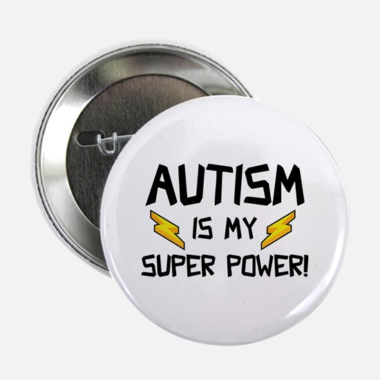 "Autism Is My Super Power! 2.25"" Button"