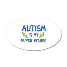 Autism Is My Super Power! 22x14 Oval Wall Peel