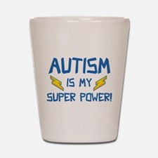 Autism Is My Super Power! Shot Glass