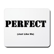 Perfect (Just Like Me) Mousepad
