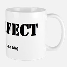 Perfect (Just Like Me) Mug