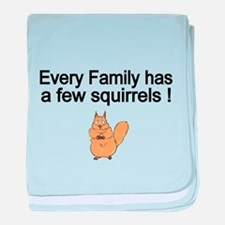 Every Family has a Few Squirrels! baby blanket