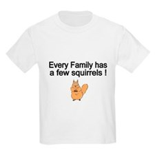 Every Family has a Few Squirrels! T-Shirt