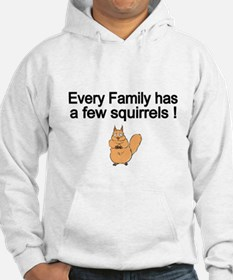 Every Family has a Few Squirrels! Hoodie