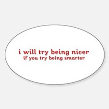 i will try being nicer if you Oval Decal