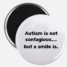 """Autism is not contagious... but a smile is 2.25"""" M"""