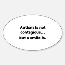 Autism is not contagious... but a smile is Decal