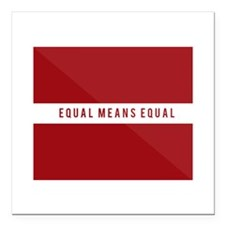 "Equal Means Equal Square Car Magnet 3"" x 3"""
