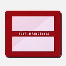 Equal Means Equal Mousepad