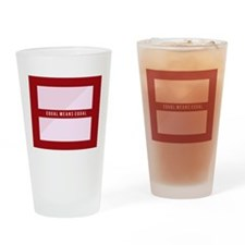 Equal Means Equal Drinking Glass