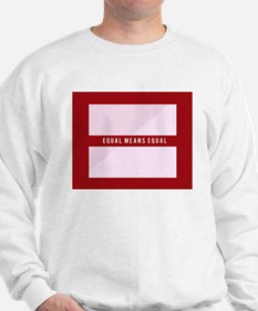 Equal Means Equal Sweatshirt