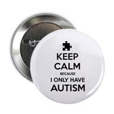 """Keep Calm Because I Only Have Autism 2.25"""" Button"""