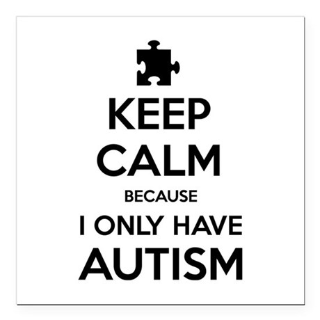 Keep Calm Because I Only Have Autism Square Car Ma