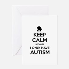Keep Calm Because I Only Have Autism Greeting Card