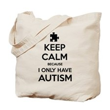 Keep Calm Because I Only Have Autism Tote Bag