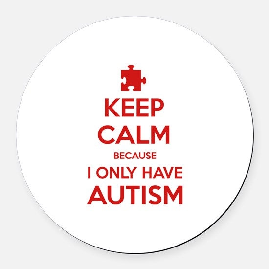 Keep Calm Because I Only Have Autism Round Car Mag