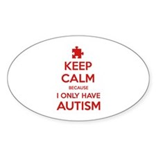 Keep Calm Because I Only Have Autism Decal