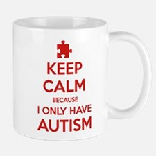 Keep Calm Because I Only Have Autism Mug